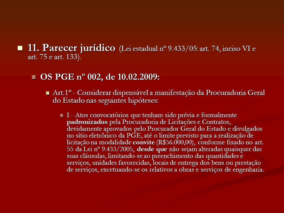 11. Parecer jurídico (Lei estadual nº 9.433/05: art. 74, inciso VI e art. 75 e art. 133). 11. Parecer jurídico (Lei estadual nº 9.433/05: art. 74, inc