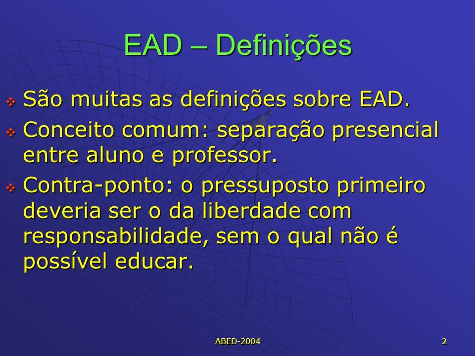 ABED-2004 2 EAD – Definições São muitas as definições sobre EAD.