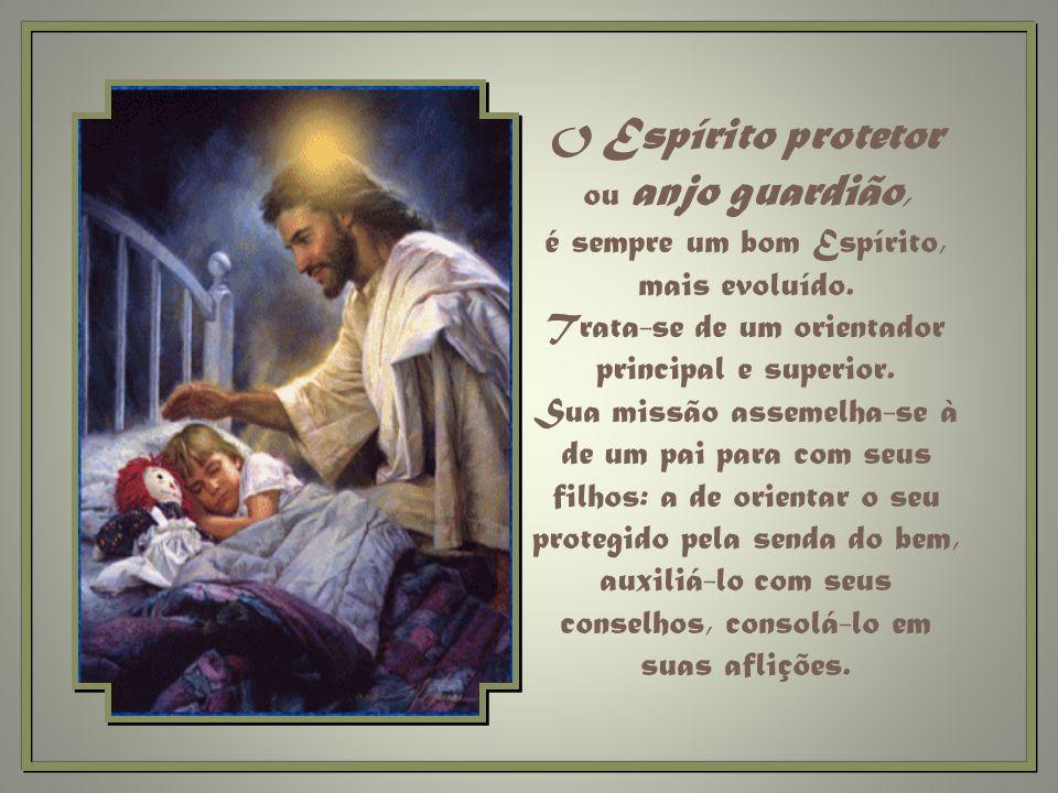 O Espírito protetor ou anjo guardião, é sempre um bom Espírito, mais evoluído.