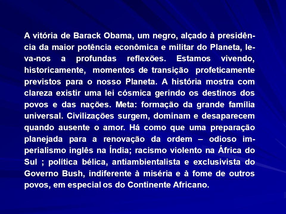 A vitória de Barack Obama, um negro, alçado à presidên- cia da maior potência econômica e militar do Planeta, le- va-nos a profundas reflexões.