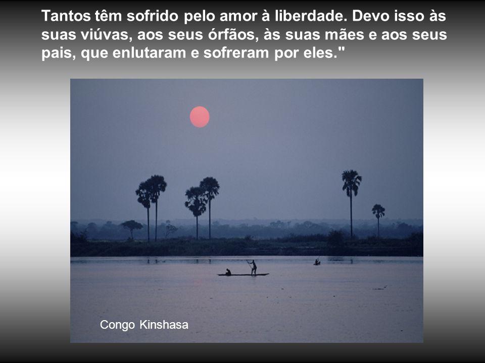 Congo Kinshasa Tantos têm sofrido pelo amor à liberdade.