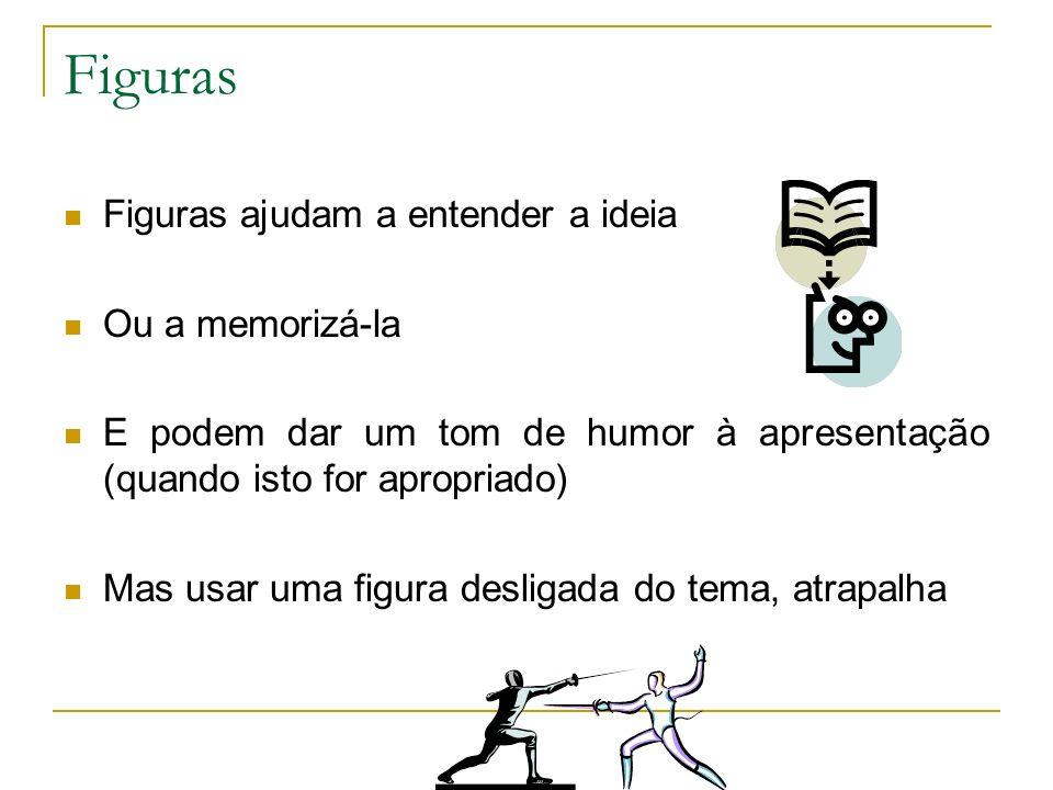 Figuras Figuras ajudam a entender a ideia Ou a memorizá-la E podem dar um tom de humor à apresentação (quando isto for apropriado) Mas usar uma figura