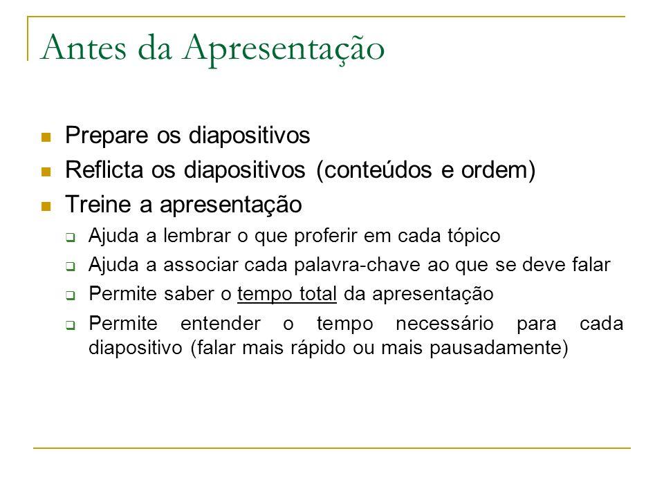 Antes da Apresentação Prepare os diapositivos Reflicta os diapositivos (conteúdos e ordem) Treine a apresentação Ajuda a lembrar o que proferir em cad