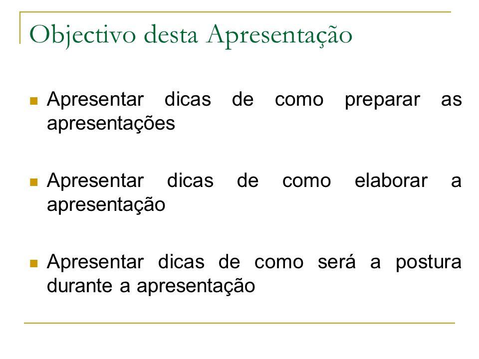 Objectivo desta Apresentação Apresentar dicas de como preparar as apresentações Apresentar dicas de como elaborar a apresentação Apresentar dicas de c