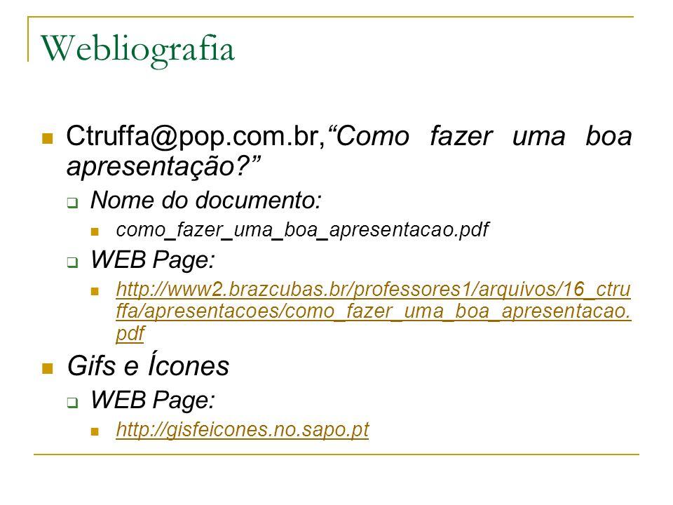 Webliografia Ctruffa@pop.com.br,Como fazer uma boa apresentação? Nome do documento: como_fazer_uma_boa_apresentacao.pdf WEB Page: http://www2.brazcuba