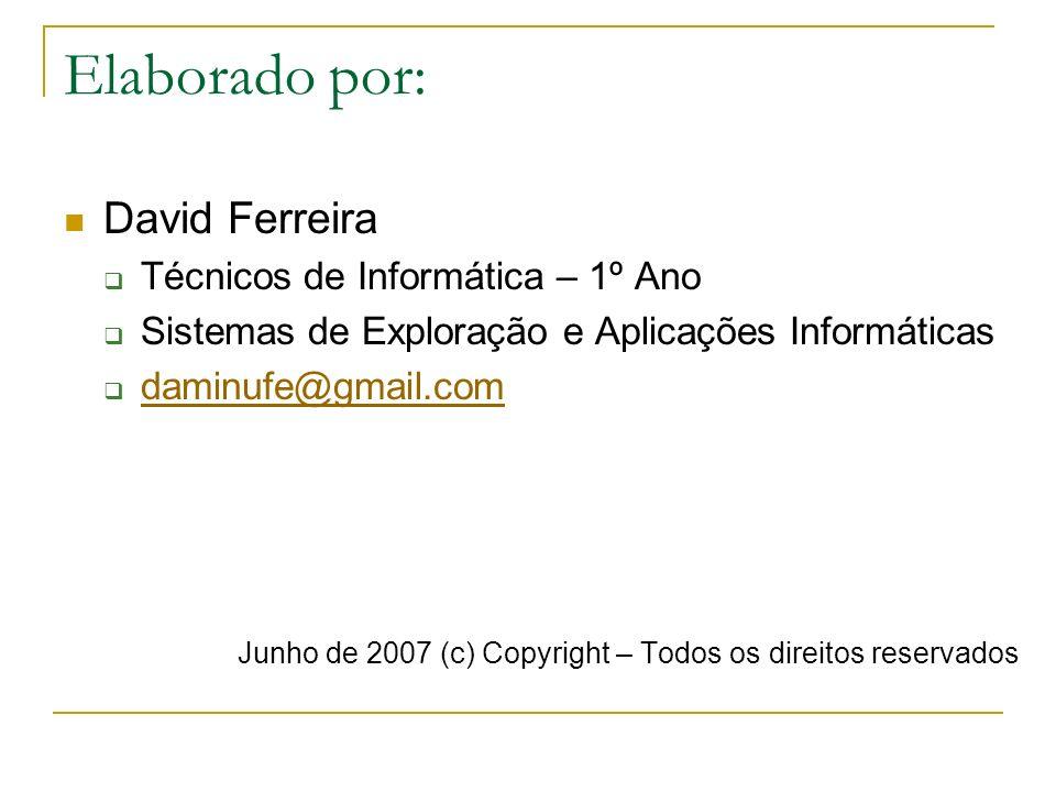 Elaborado por: David Ferreira Técnicos de Informática – 1º Ano Sistemas de Exploração e Aplicações Informáticas daminufe@gmail.com Junho de 2007 (c) C