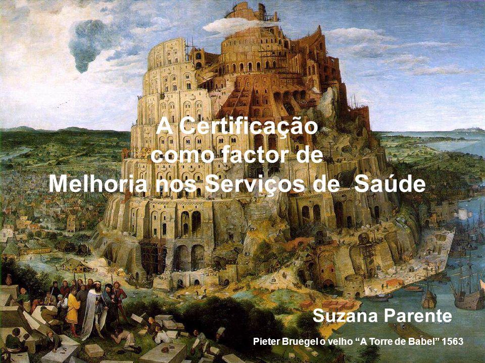 A Certificação como factor de Melhoria nos Serviços de Saúde Suzana Parente Pieter Bruegel o velho A Torre de Babel 1563