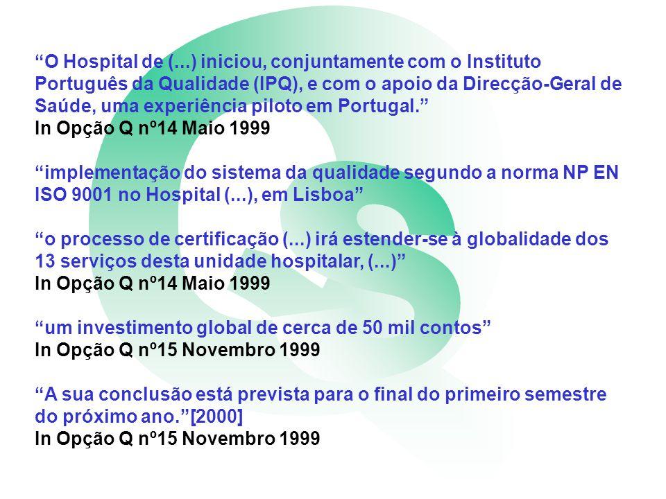 O Hospital de (...) iniciou, conjuntamente com o Instituto Português da Qualidade (IPQ), e com o apoio da Direcção-Geral de Saúde, uma experiência piloto em Portugal.