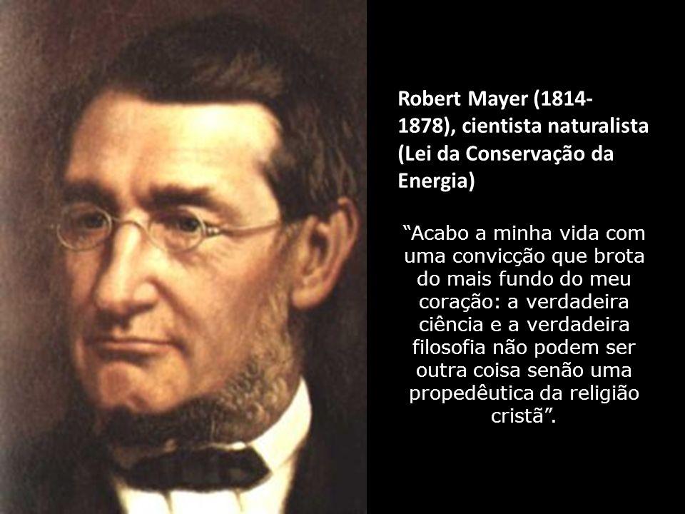 Liebig (1803- 1873), célebre químico: A grandeza e infinita sabedoria do Criador a reconhecerá realmente só o que se esforçar por extrair as suas idei