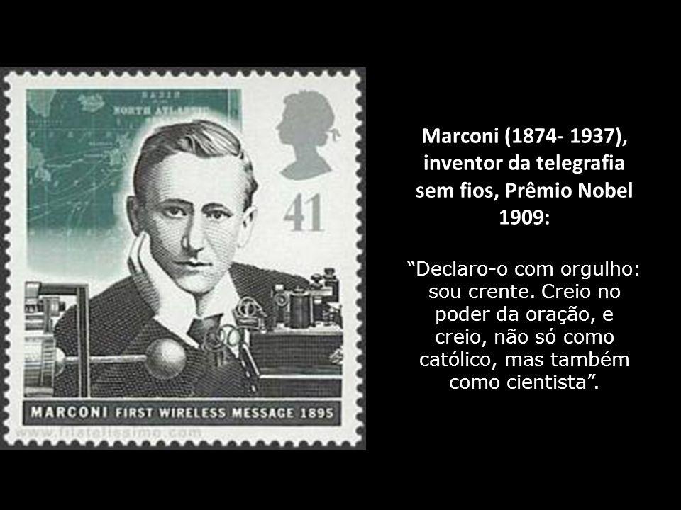 Schleich (1859- 1922), célebre cirujano: Tornei-me crente à minha maneira pelo microscópio e pela observação da natureza, e quero, tanto quanto está a