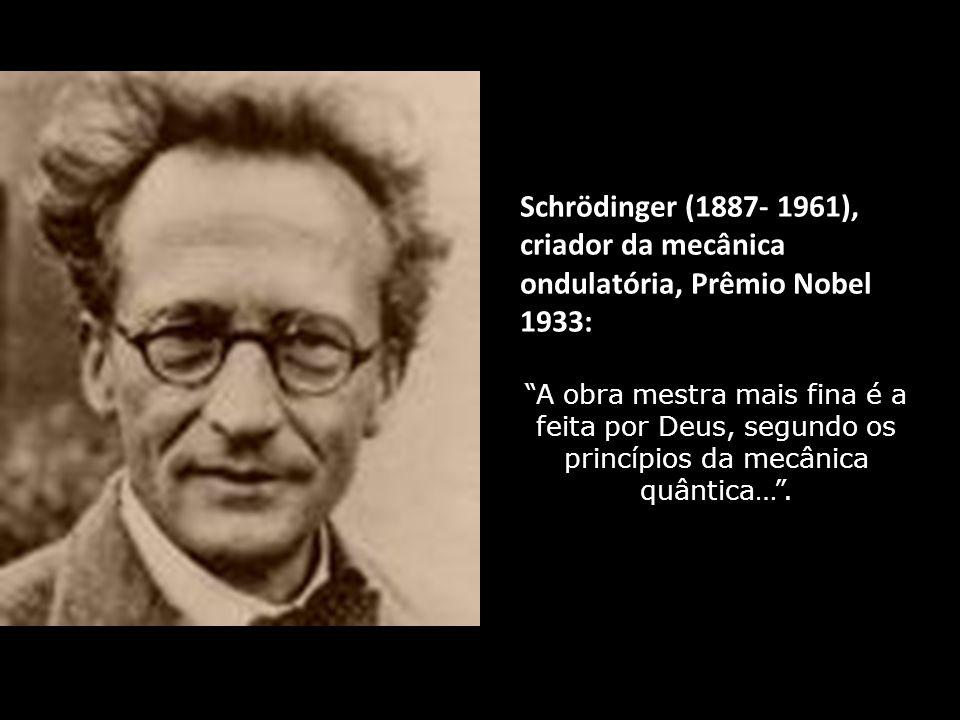 Plank (1858- 1947), fundador da física quântica, Prêmio Nobel 1918: Nada pois no-lo impede, e o impulso do nosso conhecimento o exige… relacionar mutu