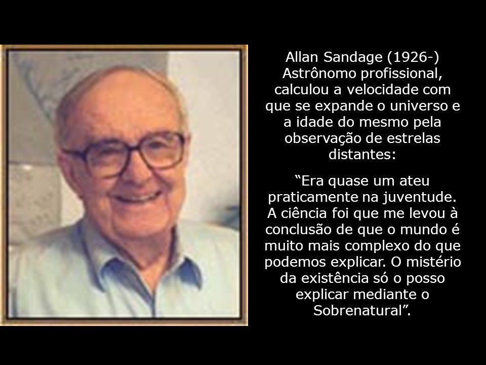Charles Townes (Partilhou o Prêmio Nobel da Física 1964 por descobrir os princípios do laser): Como religioso, sinto a presença e intervenção de um se