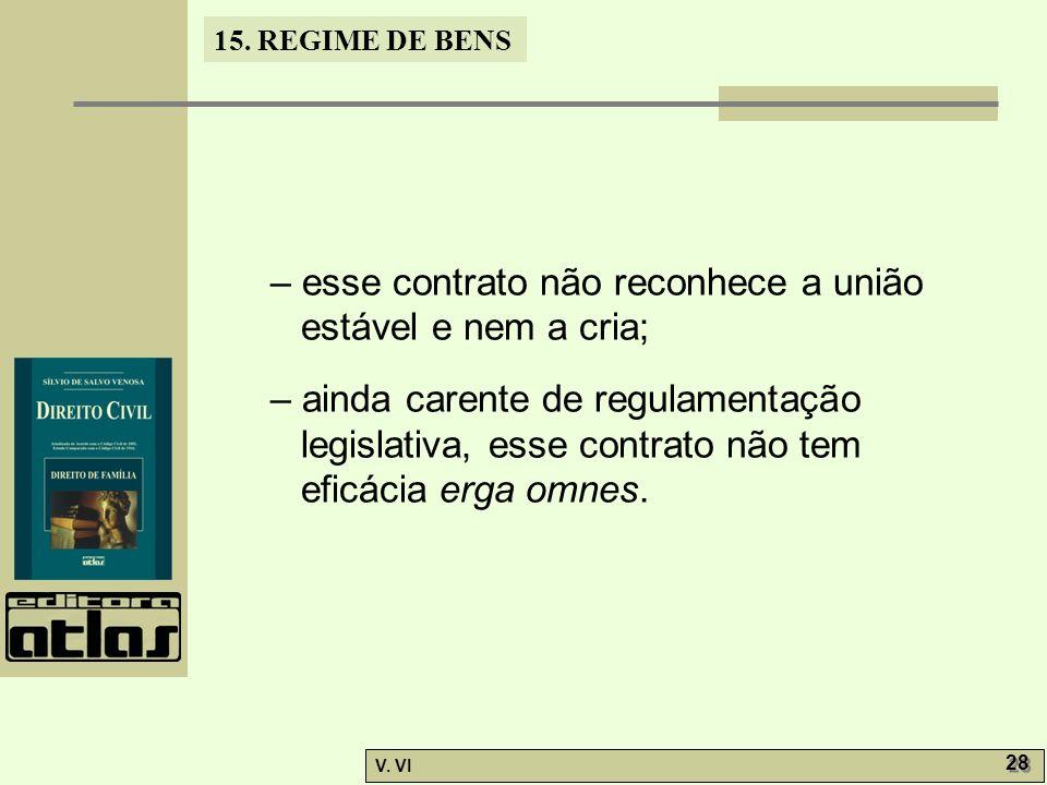 15. REGIME DE BENS V. VI 28 – esse contrato não reconhece a união estável e nem a cria; – ainda carente de regulamentação legislativa, esse contrato n