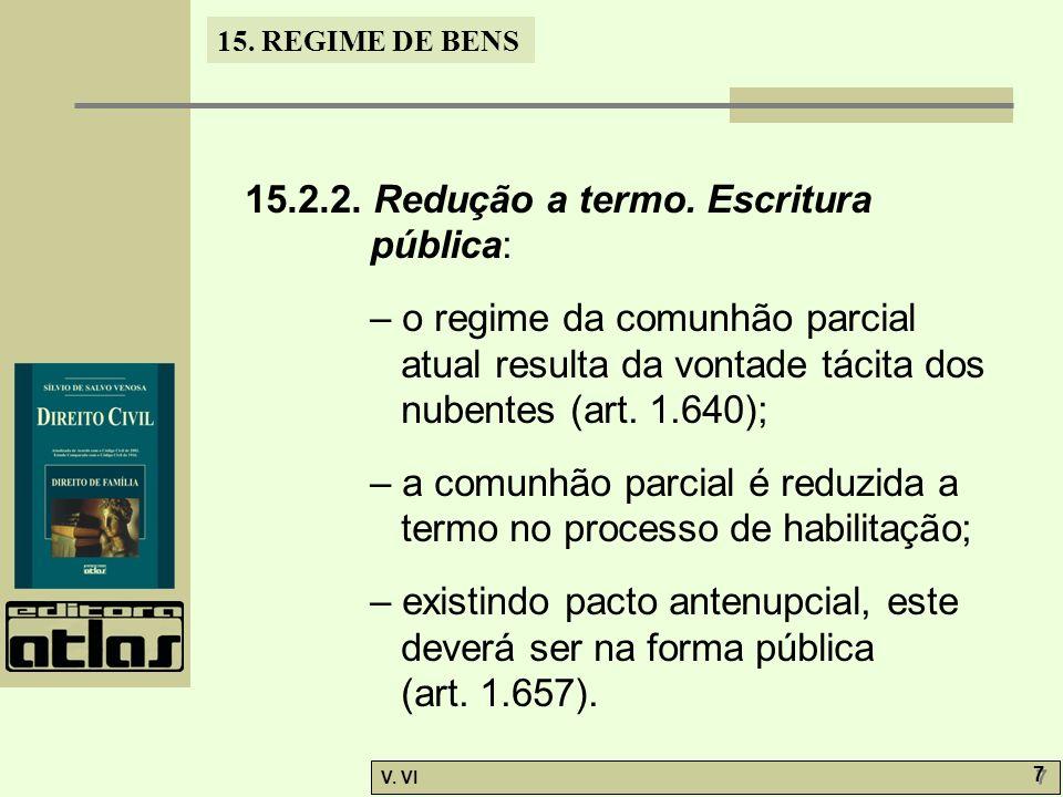 15. REGIME DE BENS V. VI 7 7 15.2.2. Redução a termo. Escritura pública: – o regime da comunhão parcial atual resulta da vontade tácita dos nubentes (