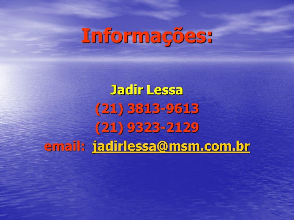Informações: Jadir Lessa (21) 3813-9613 (21) 9323-2129 email: jadirlessa@msm.com.br jadirlessa@msm.com.br
