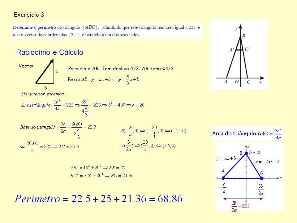 Exercício 3 B A C Raciocínio e Cálculo Vector 3 4 Paralelo a AB. Tem declive 4/3. AB tem a=4/3