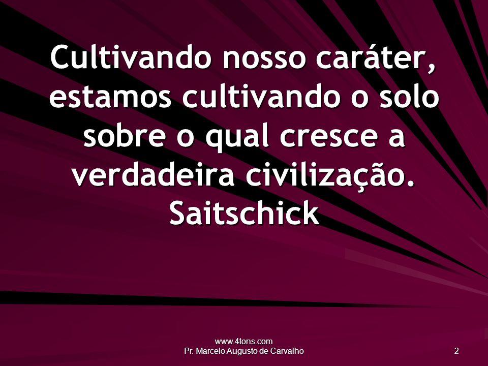 www.4tons.com Pr. Marcelo Augusto de Carvalho 2 Cultivando nosso caráter, estamos cultivando o solo sobre o qual cresce a verdadeira civilização. Sait