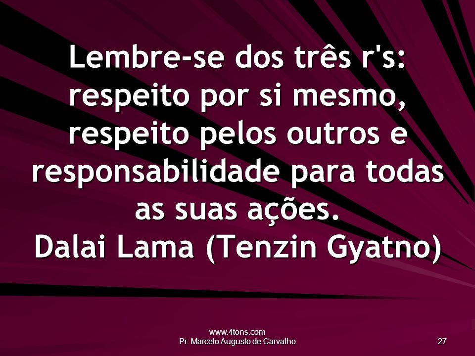 www.4tons.com Pr. Marcelo Augusto de Carvalho 27 Lembre-se dos três r's: respeito por si mesmo, respeito pelos outros e responsabilidade para todas as