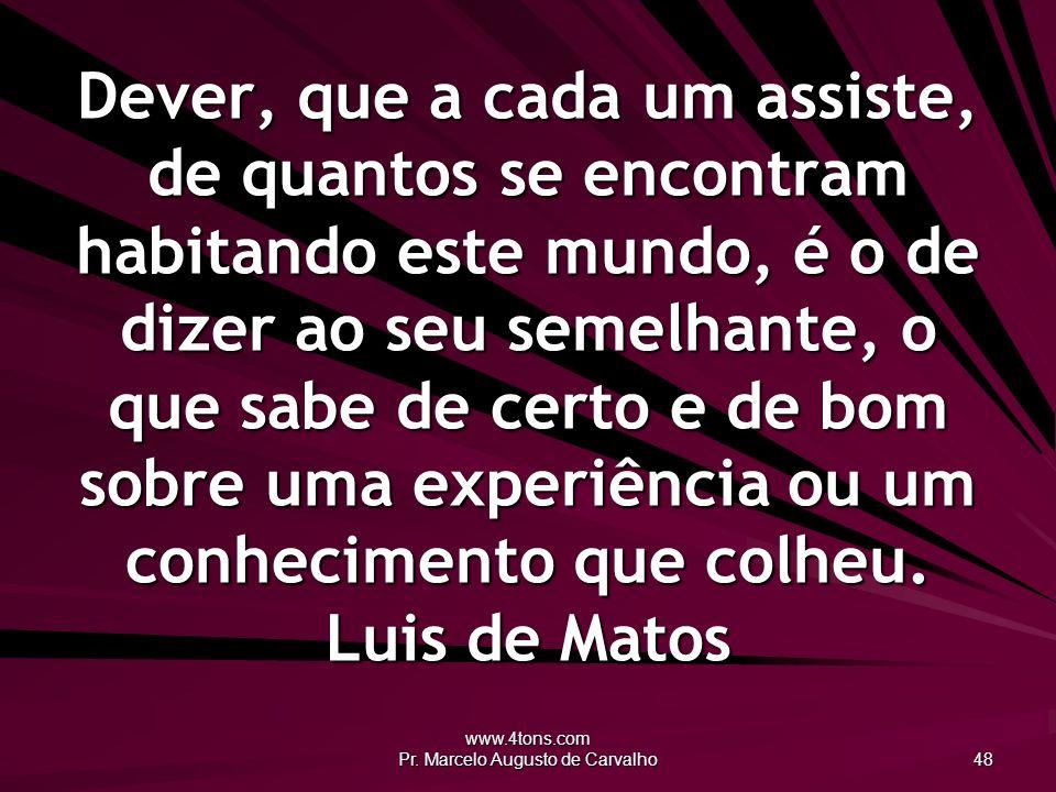 www.4tons.com Pr. Marcelo Augusto de Carvalho 48 Dever, que a cada um assiste, de quantos se encontram habitando este mundo, é o de dizer ao seu semel
