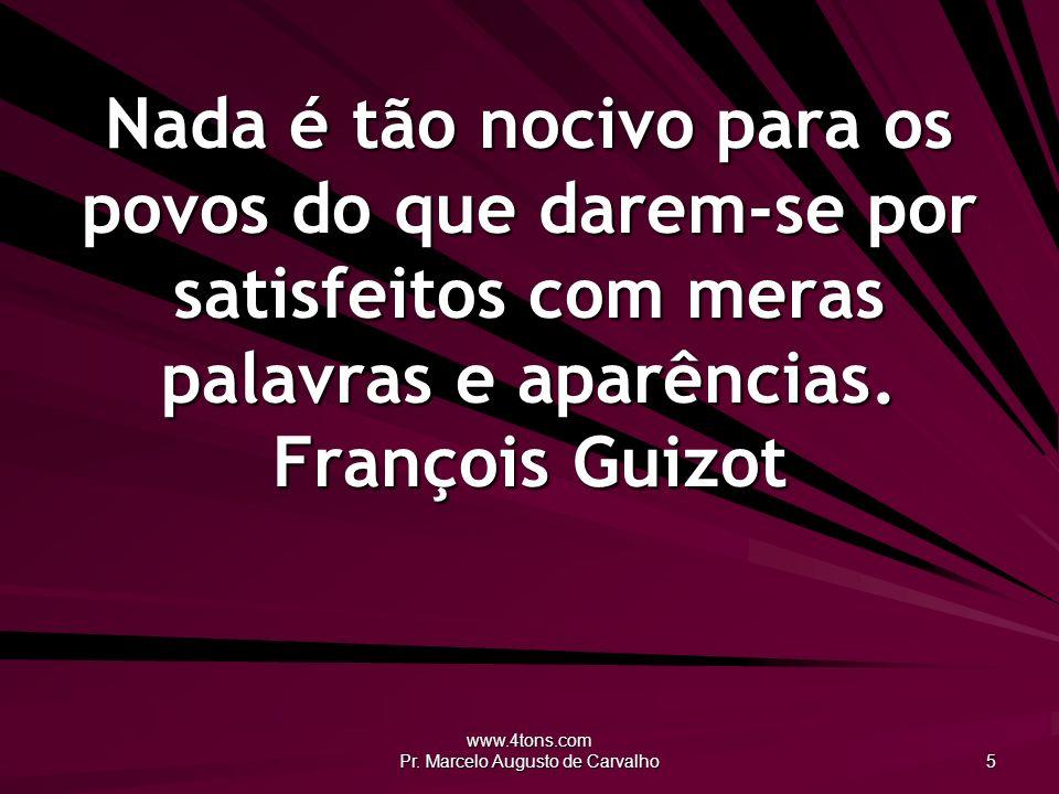 www.4tons.com Pr. Marcelo Augusto de Carvalho 5 Nada é tão nocivo para os povos do que darem-se por satisfeitos com meras palavras e aparências. Franç