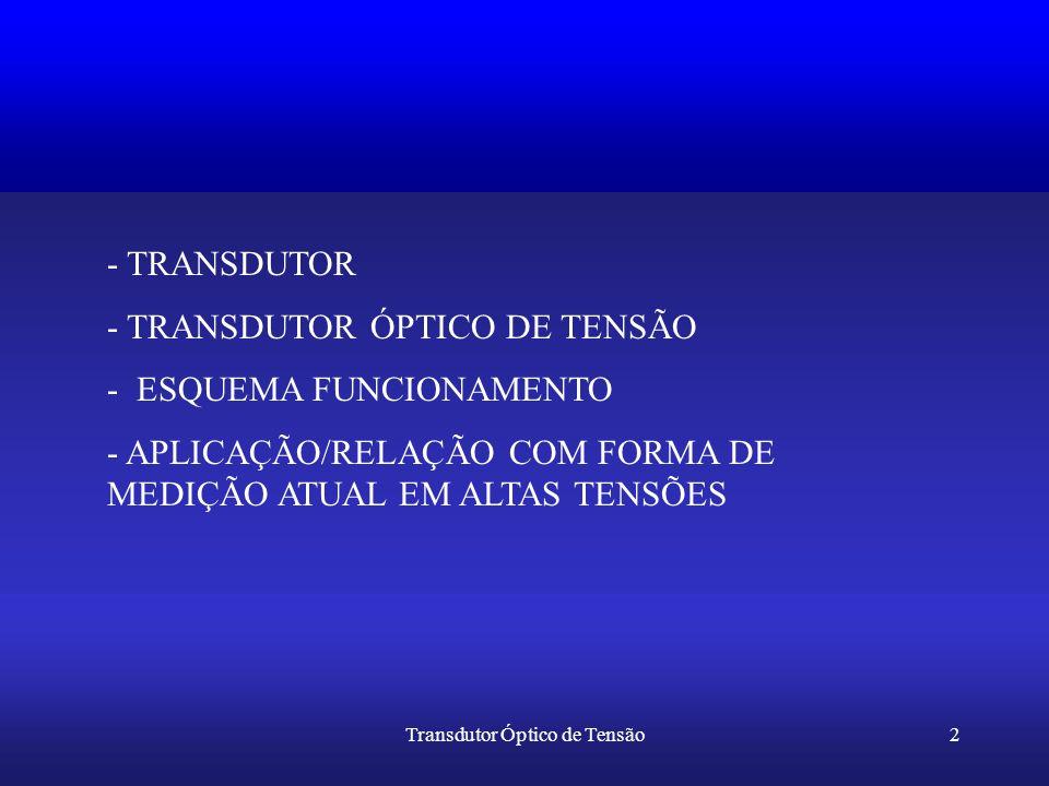 Transdutor Óptico de Tensão2 - TRANSDUTOR - TRANSDUTOR ÓPTICO DE TENSÃO - ESQUEMA FUNCIONAMENTO - APLICAÇÃO/RELAÇÃO COM FORMA DE MEDIÇÃO ATUAL EM ALTA