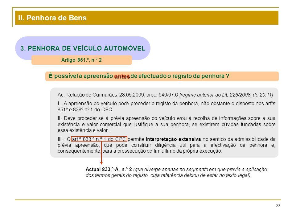 II. Penhora de Bens 22 3. PENHORA DE VEÍCULO AUTOMÓVEL Artigo 851.º, n.º 2 antes É possível a apreensão antes de efectuado o registo da penhora ? Ac.
