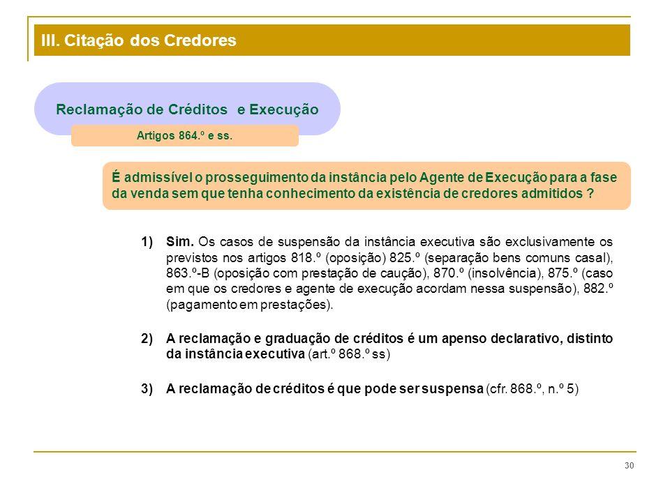 III. Citação dos Credores 30 Reclamação de Créditos e Execução Artigos 864.º e ss. É admissível o prosseguimento da instância pelo Agente de Execução