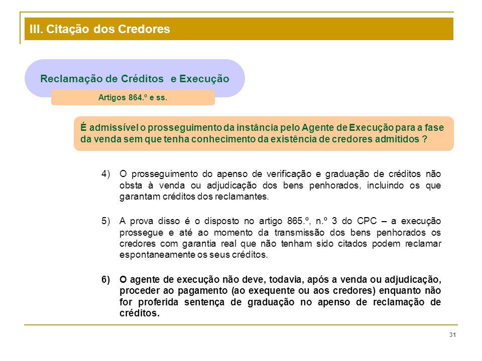 III. Citação dos Credores 31 Reclamação de Créditos e Execução Artigos 864.º e ss. É admissível o prosseguimento da instância pelo Agente de Execução