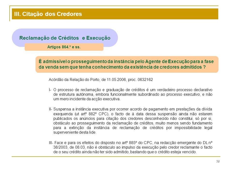 III. Citação dos Credores 32 Reclamação de Créditos e Execução Artigos 864.º e ss. É admissível o prosseguimento da instância pelo Agente de Execução