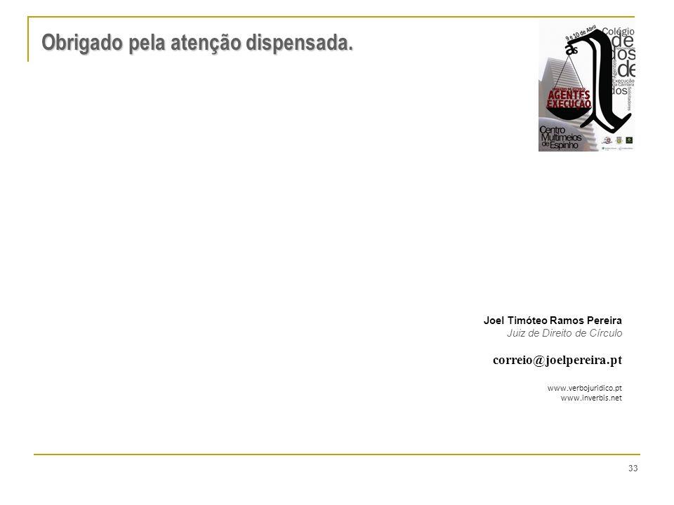 33 Obrigado pela atenção dispensada. Joel Timóteo Ramos Pereira Juiz de Direito de Círculo correio@joelpereira.pt www.verbojuridico.pt www.inverbis.ne