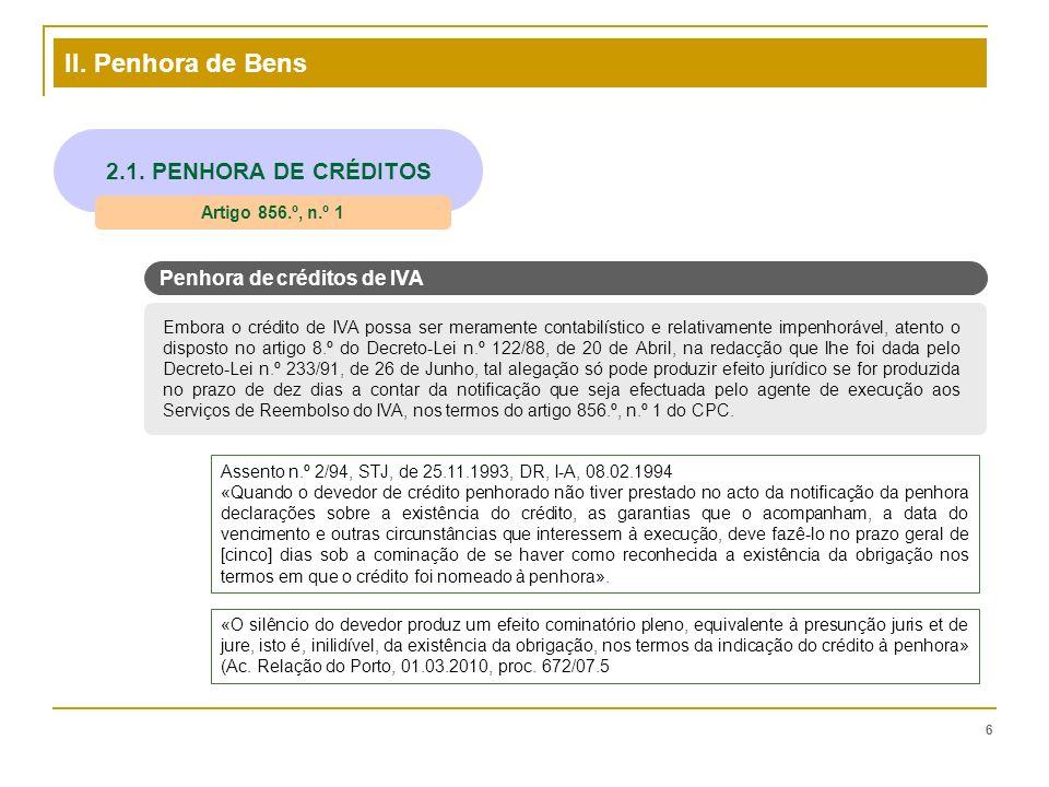 II. Penhora de Bens 6 2.1. PENHORA DE CRÉDITOS Artigo 856.º, n.º 1 Embora o crédito de IVA possa ser meramente contabilístico e relativamente impenhor