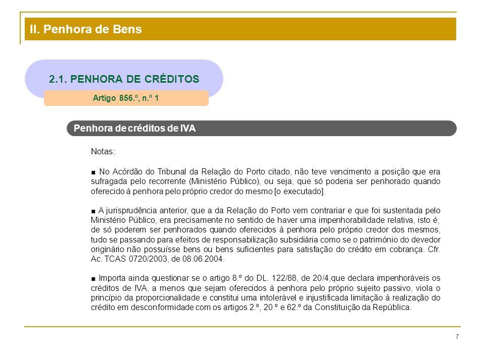 II. Penhora de Bens 7 2.1. PENHORA DE CRÉDITOS Artigo 856.º, n.º 1 Penhora de créditos de IVA Notas: No Acórdão do Tribunal da Relação do Porto citado