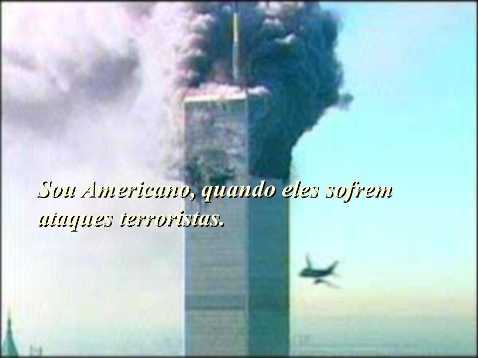 Sou Americano, quando eles sofrem ataques terroristas.