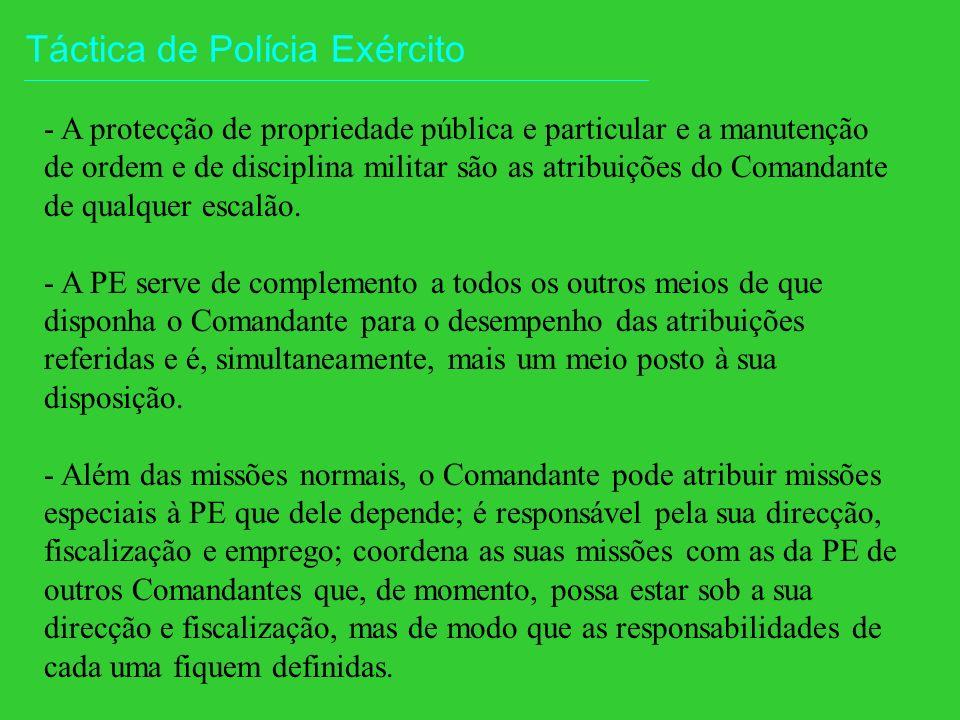 Táctica de Polícia Exército - A protecção de propriedade pública e particular e a manutenção de ordem e de disciplina militar são as atribuições do Comandante de qualquer escalão.