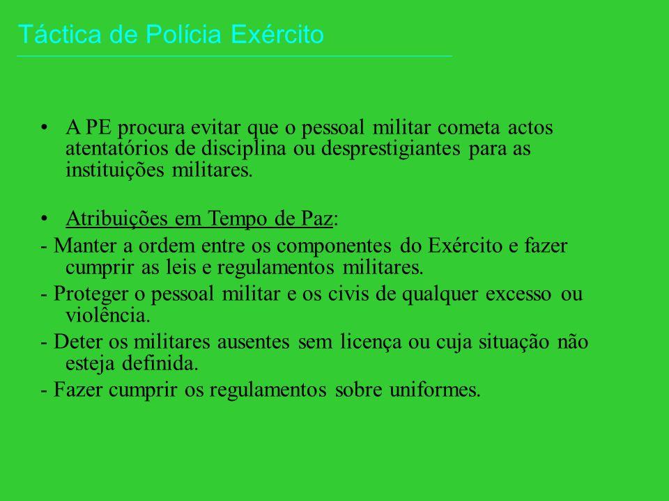 Táctica de Polícia Exército A PE procura evitar que o pessoal militar cometa actos atentatórios de disciplina ou desprestigiantes para as instituições militares.