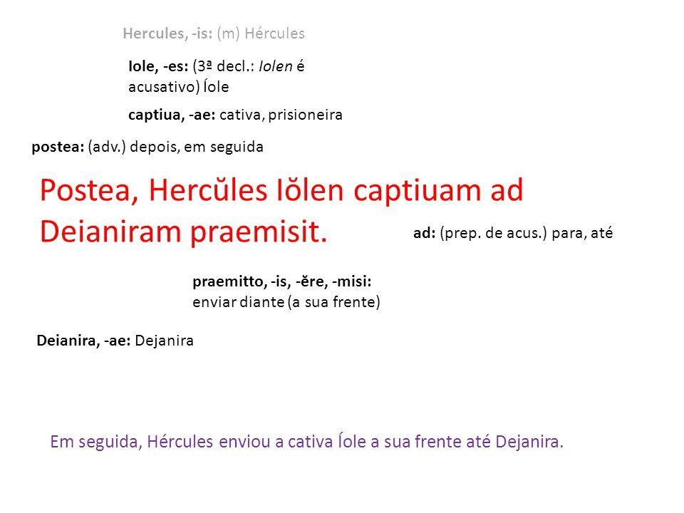 Postea, Hercŭles Iŏlen captiuam ad Deianiram praemisit.