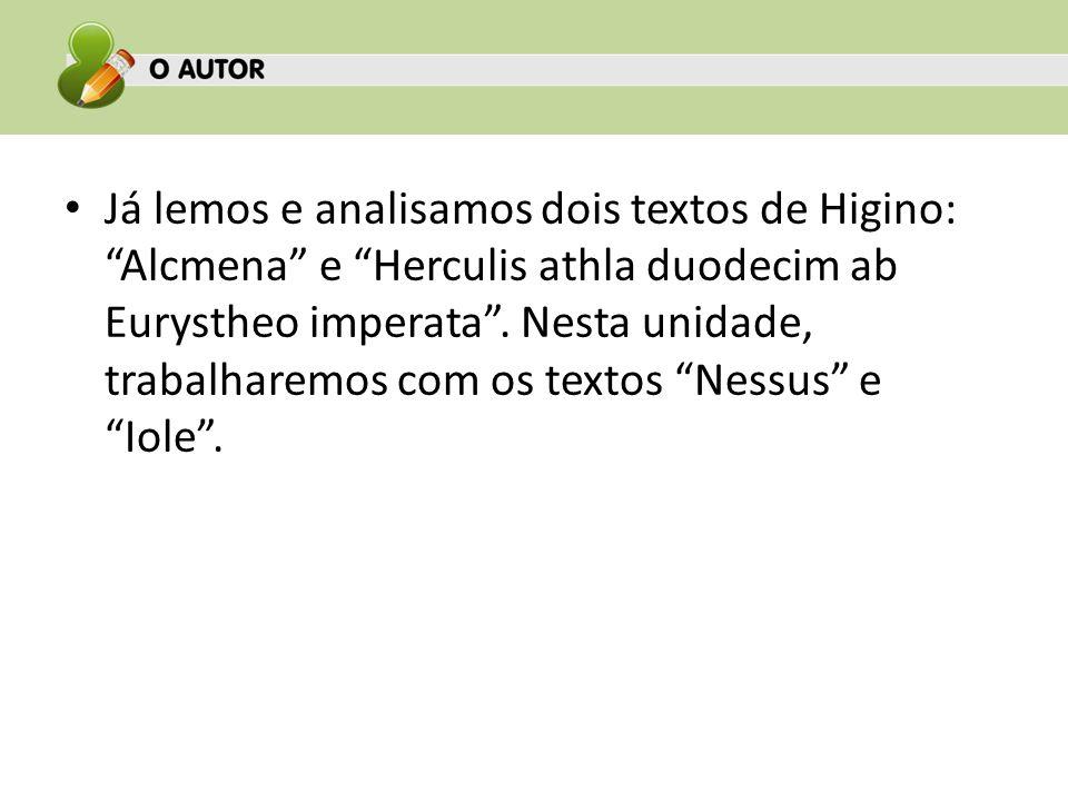 Já lemos e analisamos dois textos de Higino: Alcmena e Herculis athla duodecim ab Eurystheo imperata.