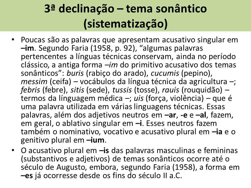 3ª declinação – tema sonântico (sistematização) Poucas são as palavras que apresentam acusativo singular em –im.