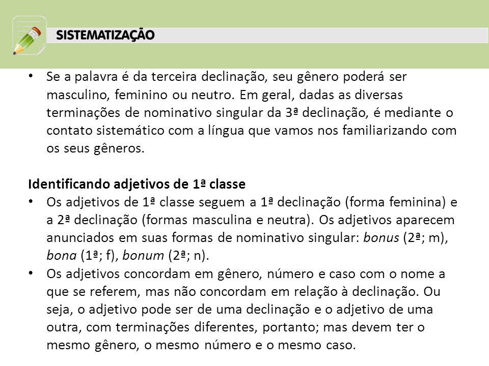 Se a palavra é da terceira declinação, seu gênero poderá ser masculino, feminino ou neutro.