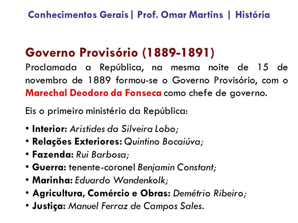 Governo Provisório (1889-1891) Proclamada a República, na mesma noite de 15 de novembro de 1889 formou-se o Governo Provisório, com o Marechal Deodoro da Fonseca como chefe de governo.