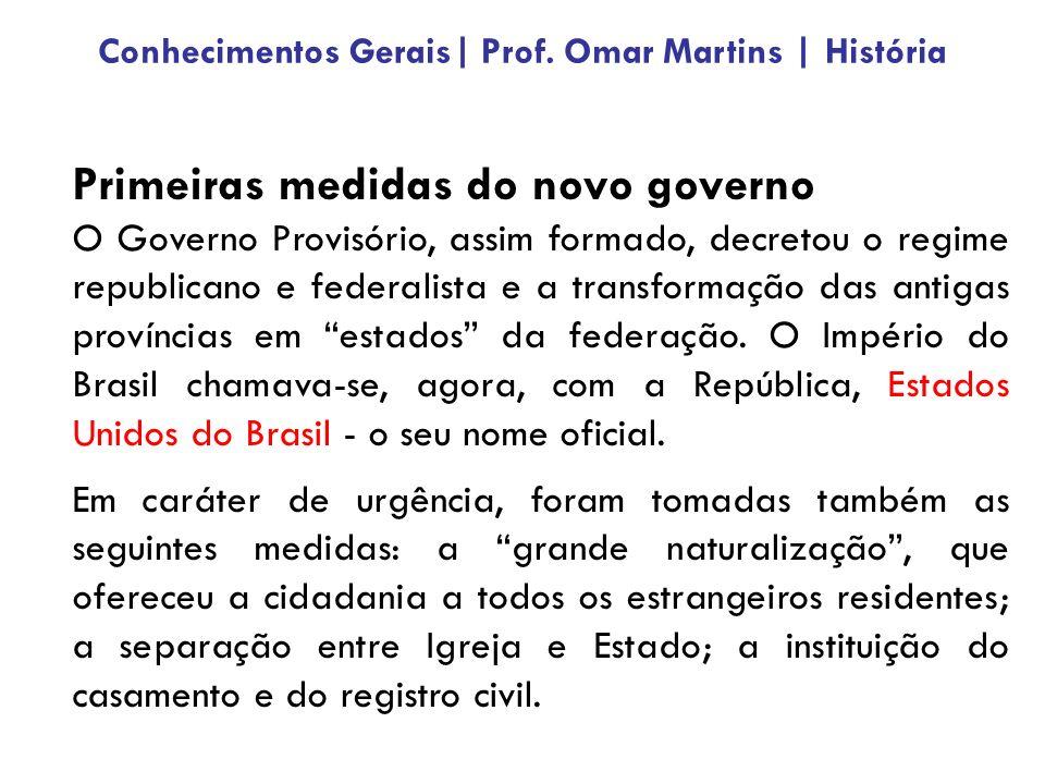 Primeiras medidas do novo governo O Governo Provisório, assim formado, decretou o regime republicano e federalista e a transformação das antigas províncias em estados da federação.