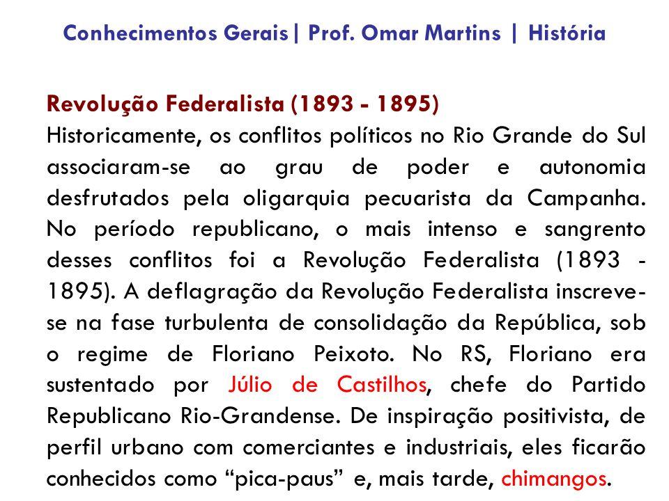 Revolução Federalista (1893 - 1895) Historicamente, os conflitos políticos no Rio Grande do Sul associaram-se ao grau de poder e autonomia desfrutados pela oligarquia pecuarista da Campanha.