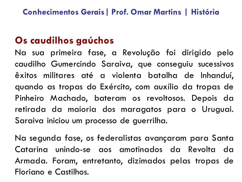 Os caudilhos gaúchos Na sua primeira fase, a Revolução foi dirigido pelo caudilho Gumercindo Saraiva, que conseguiu sucessivos êxitos militares até a violenta batalha de Inhanduí, quando as tropas do Exército, com auxílio da tropas de Pinheiro Machado, bateram os revoltosos.