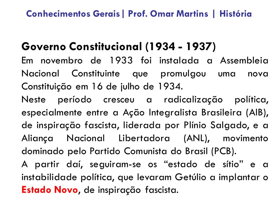 Governo Constitucional (1934 - 1937) Em novembro de 1933 foi instalada a Assembleia Nacional Constituinte que promulgou uma nova Constituição em 16 de julho de 1934.