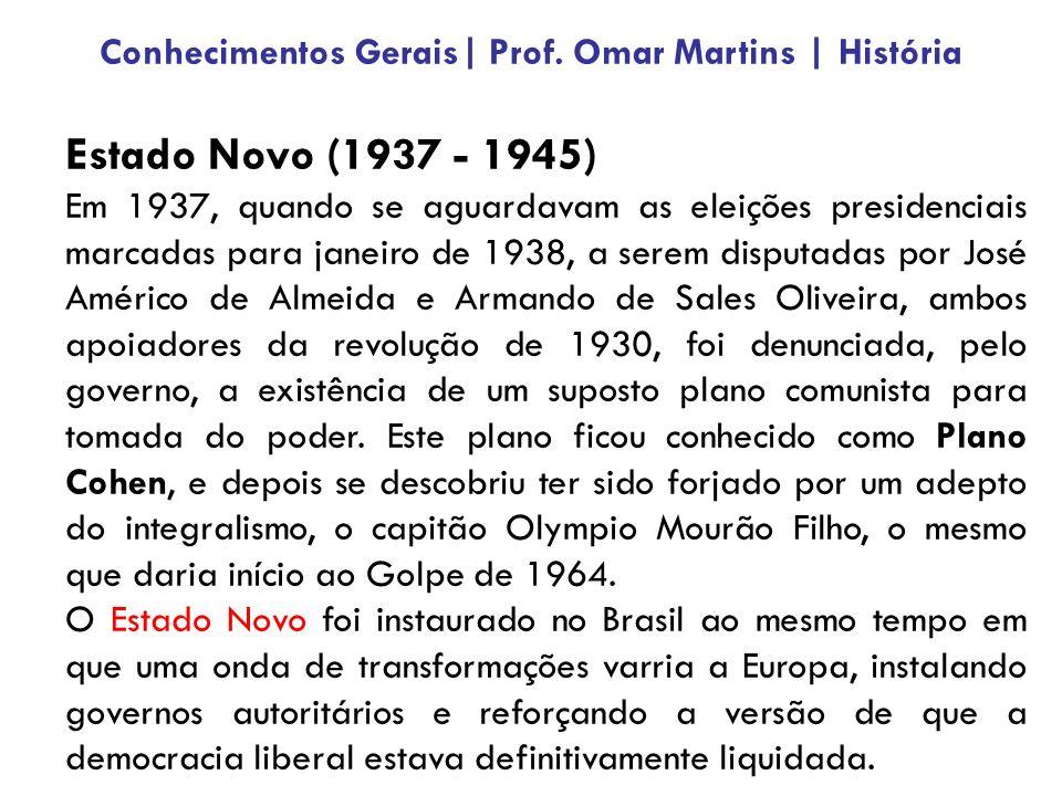 Estado Novo (1937 - 1945) Em 1937, quando se aguardavam as eleições presidenciais marcadas para janeiro de 1938, a serem disputadas por José Américo de Almeida e Armando de Sales Oliveira, ambos apoiadores da revolução de 1930, foi denunciada, pelo governo, a existência de um suposto plano comunista para tomada do poder.
