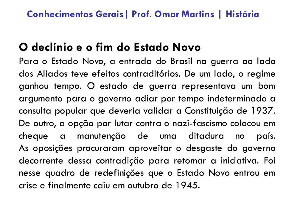 O declínio e o fim do Estado Novo Para o Estado Novo, a entrada do Brasil na guerra ao lado dos Aliados teve efeitos contraditórios.