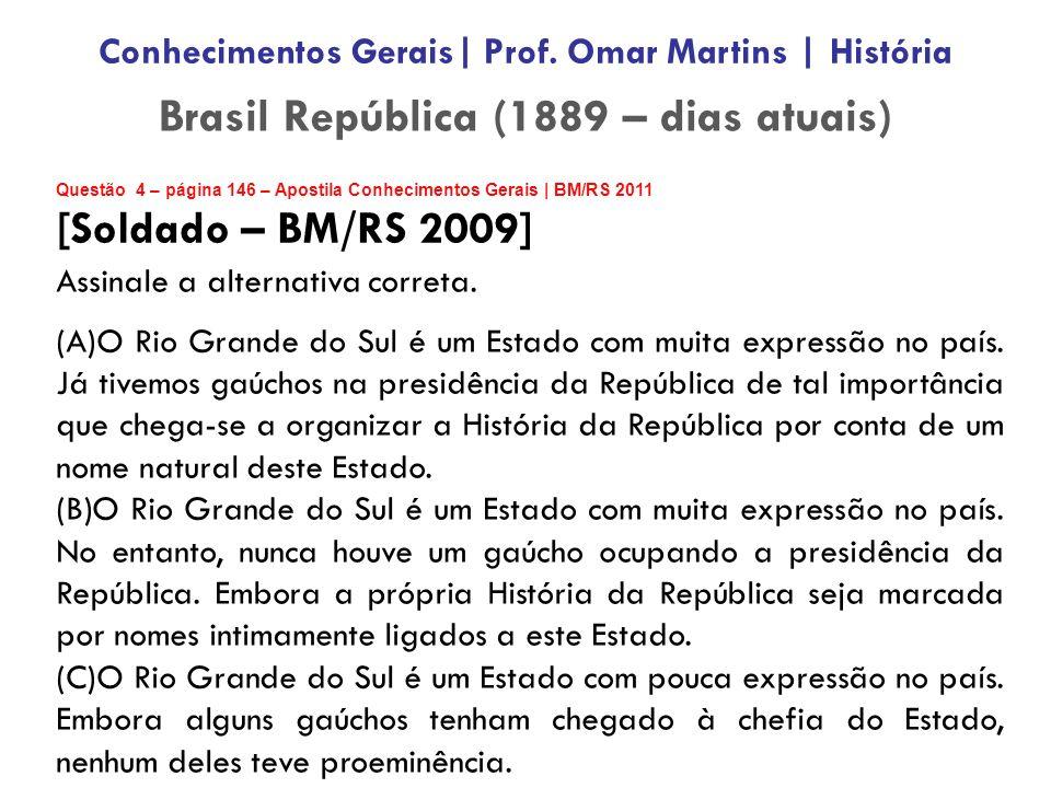Questão 4 – página 146 – Apostila Conhecimentos Gerais | BM/RS 2011 [Soldado – BM/RS 2009] Assinale a alternativa correta.