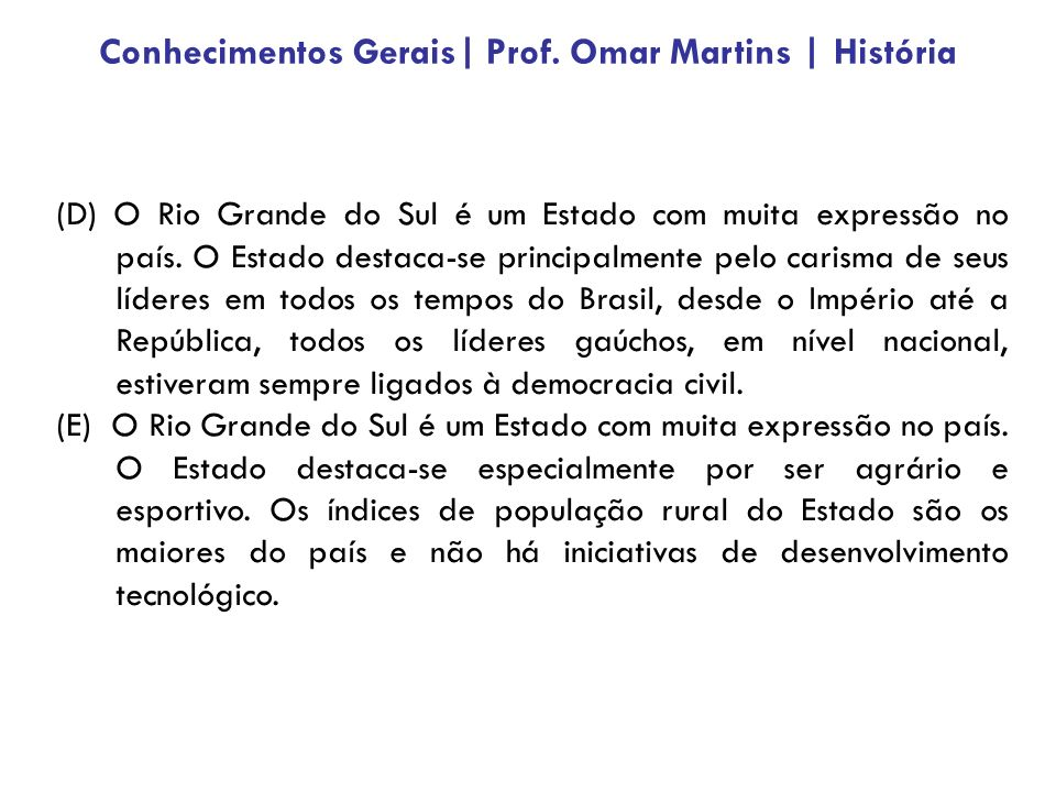 (D) O Rio Grande do Sul é um Estado com muita expressão no país.