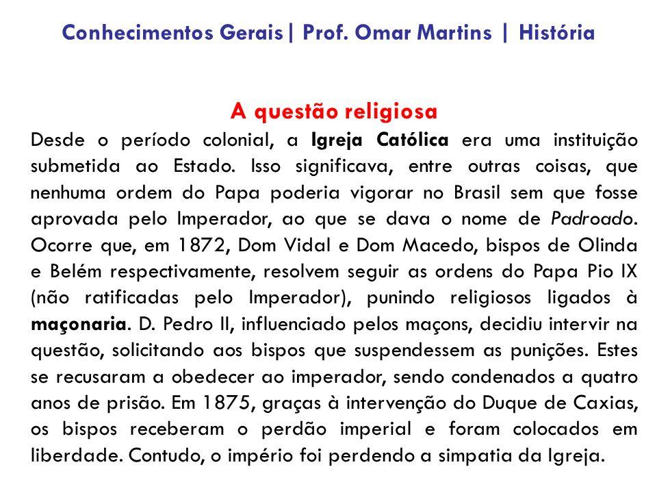 A questão religiosa Desde o período colonial, a Igreja Católica era uma instituição submetida ao Estado.