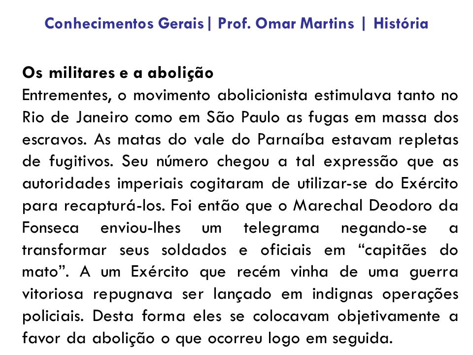 A proclamação da República A crise final se deu com a inconformidade das tropas perante as punições que o Marechal Deodoro, verdadeiro ídolo do Exército, estava sofrendo por parte do gabinete chefiado pelo Visconde de Ouro Preto.